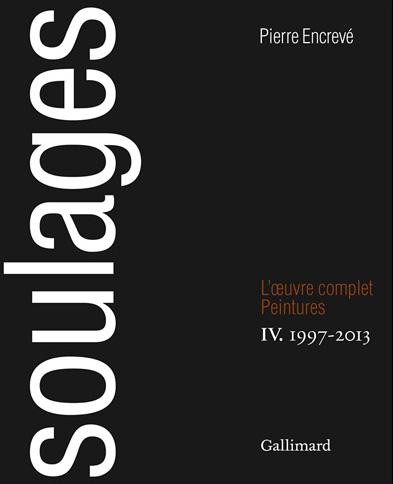 Soulages. L'Œuvre complet, IV : Peintures 1997-2013, Pierre Encrevé
